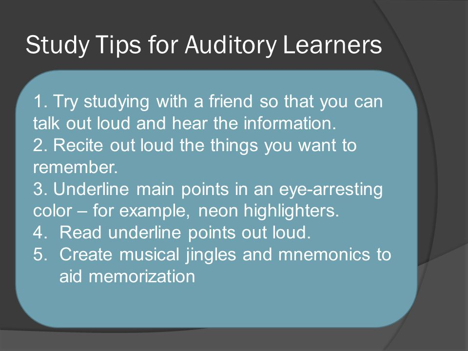 Study Tips for Auditory Learners 1.