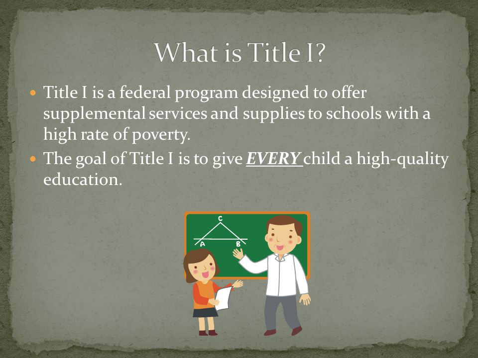 Title I can help: Children to be more successful in school Parents to have a voice in their child's education Teachers to collaborate with parents to assist their child's education