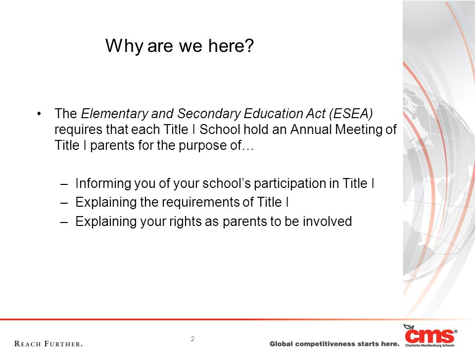 2 Why are we here? The Elementary and Secondary Education Act (ESEA) requires that each Title I School hold an Annual Meeting of Title I parents for t