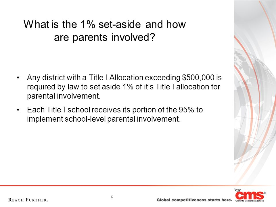 6 What is the 1% set-aside and how are parents involved? Any district with a Title I Allocation exceeding $500,000 is required by law to set aside 1%