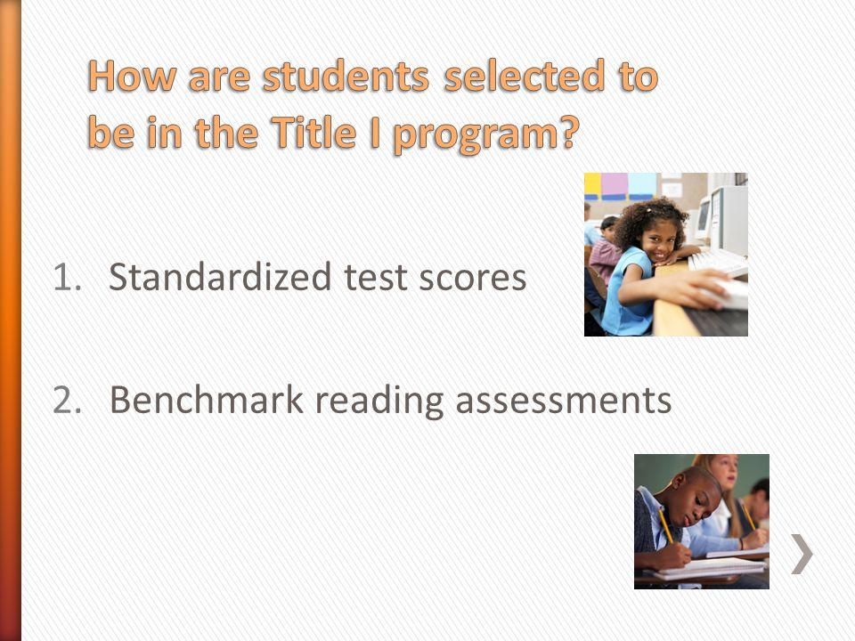 1.Standardized test scores 2.Benchmark reading assessments