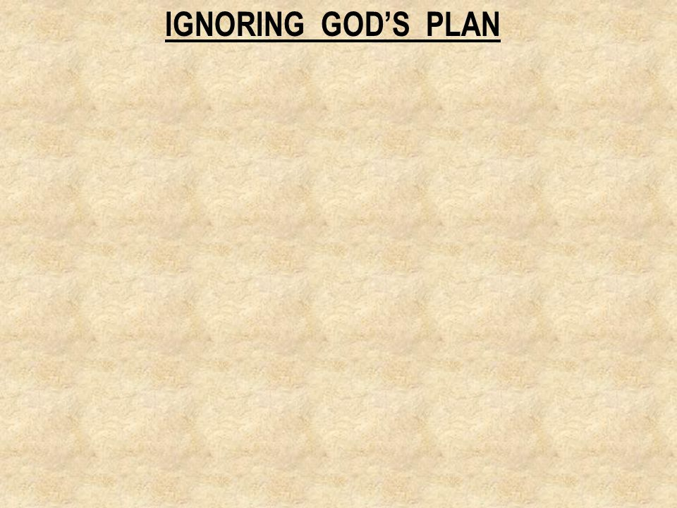 IGNORING GOD'S PLAN