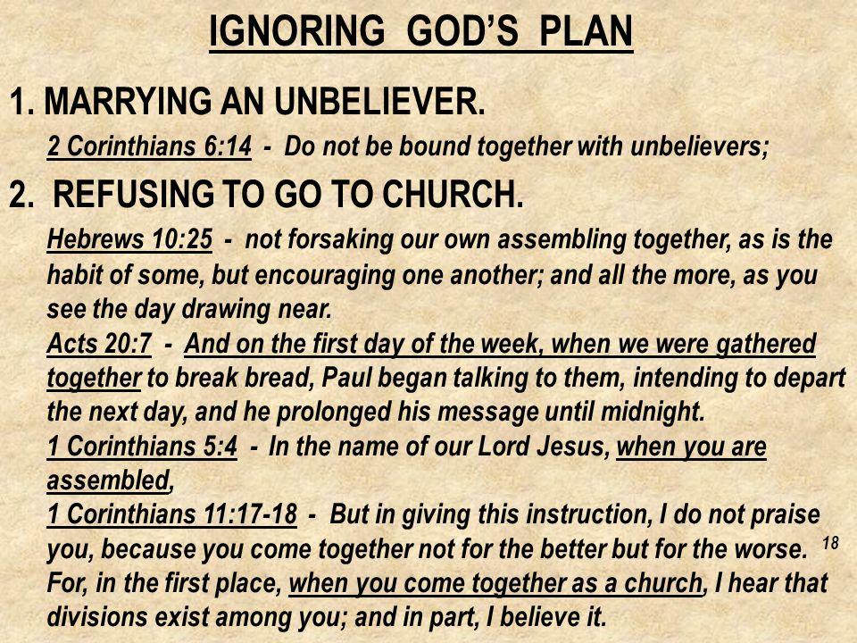 IGNORING GOD'S PLAN 1. MARRYING AN UNBELIEVER.