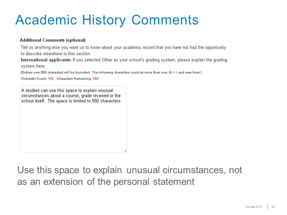 28 Academic History Comments Use this space to explain unusual circumstances, not as an extension of the personal statement October 2013