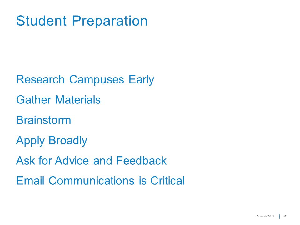 5 Student Preparation Research Campuses Early Gather Materials Brainstorm Apply Broadly Ask for Advice and Feedback Email Communications is Critical O