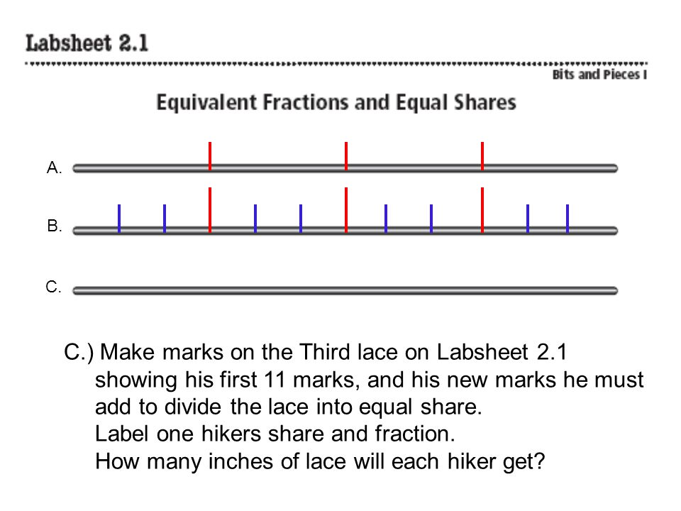 A. B. C. C.) Make marks on the Third lace on Labsheet 2.1 showing his first 11 marks, and his new marks he must add to divide the lace into equal shar