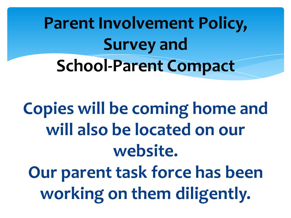 Parent Involvement Policy, Survey and School-Parent Compact Copies will be coming home and will also be located on our website.