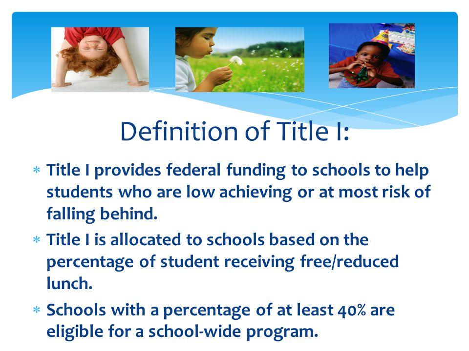  Title I provides federal funding to schools to help students who are low achieving or at most risk of falling behind.