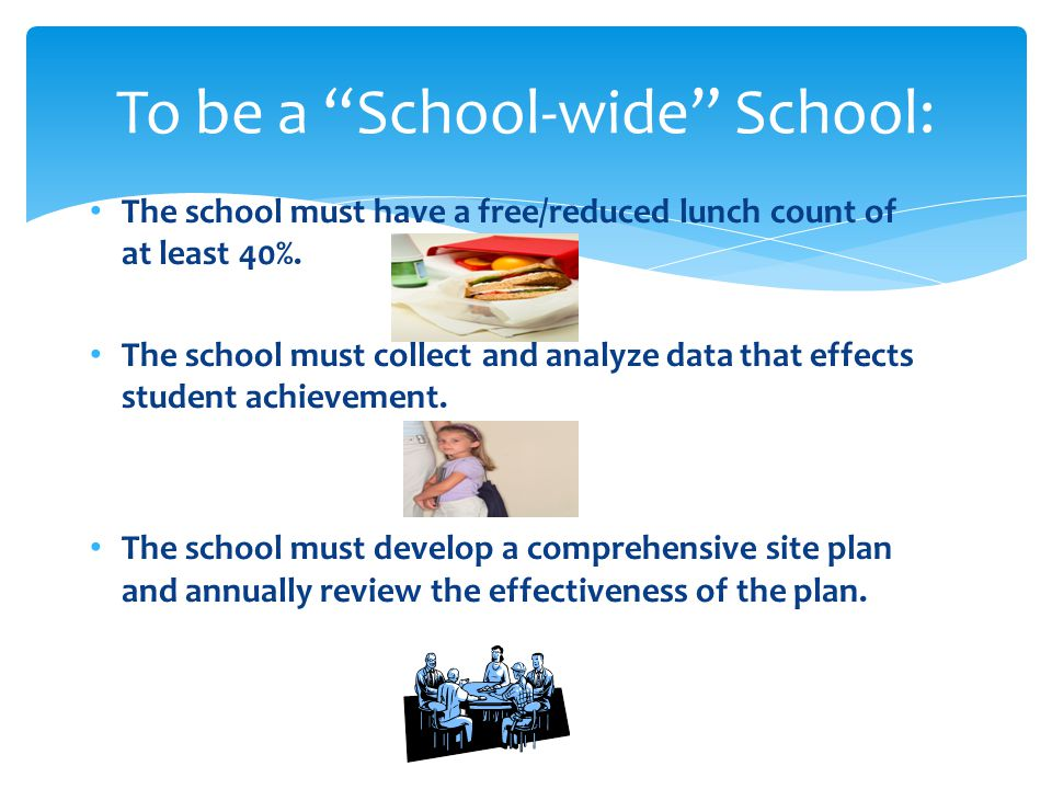 The school must have a free/reduced lunch count of at least 40%. The school must collect and analyze data that effects student achievement. The school