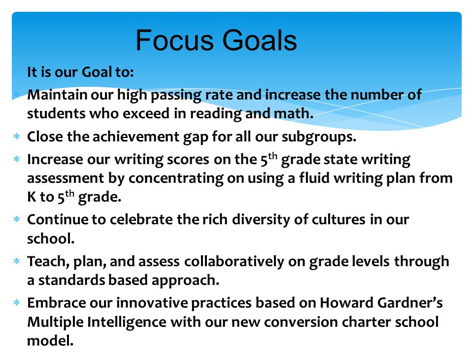 Focus Goals  It is our Goal to:  Maintain our high passing rate and increase the number of students who exceed in reading and math.