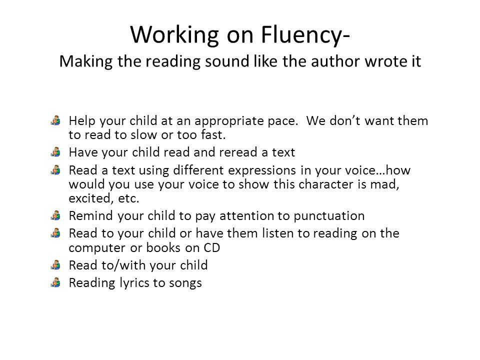Working on Fluency- Making the reading sound like the author wrote it Help your child at an appropriate pace.