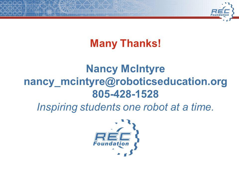 Many Thanks! Nancy McIntyre nancy_mcintyre@roboticseducation.org 805-428-1528 Inspiring students one robot at a time.