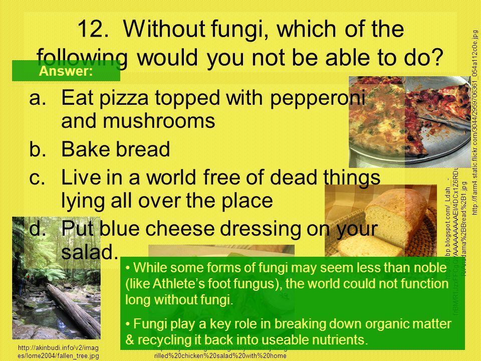http://3.bp.blogspot.com/_Ldah__- frBM/R1JzxFFCgQI/AAAAAAAAAEI/4DCx1Z6RDuc/s1600- R/Anadama%2BBread%2B1.jpg a.Eat pizza topped with pepperoni and mush