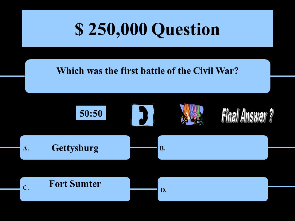 $ 250,000 Question Which was the first battle of the Civil War.