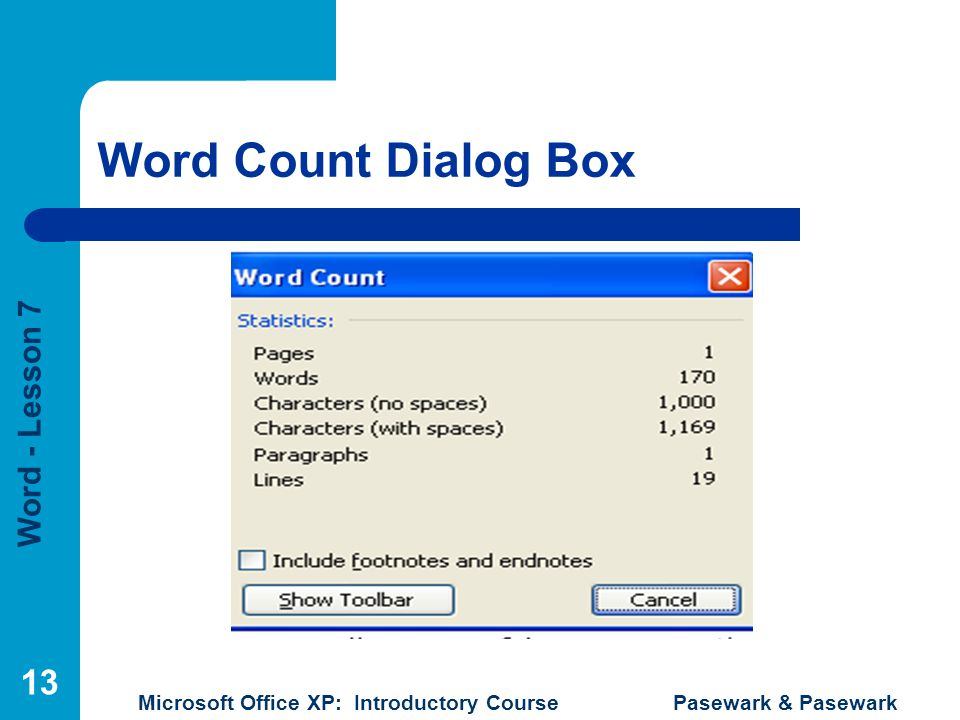 Word - Lesson 7 Microsoft Office XP: Introductory Course Pasewark & Pasewark 13 Word Count Dialog Box