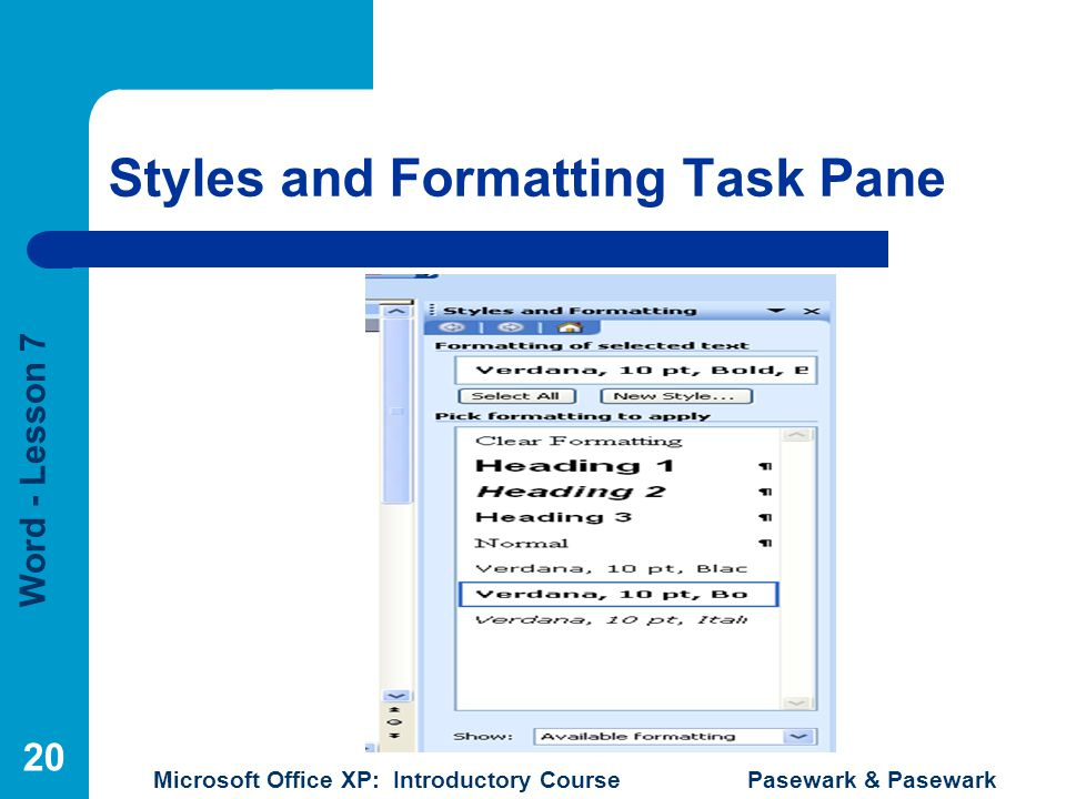 Word - Lesson 7 Microsoft Office XP: Introductory Course Pasewark & Pasewark 20 Styles and Formatting Task Pane