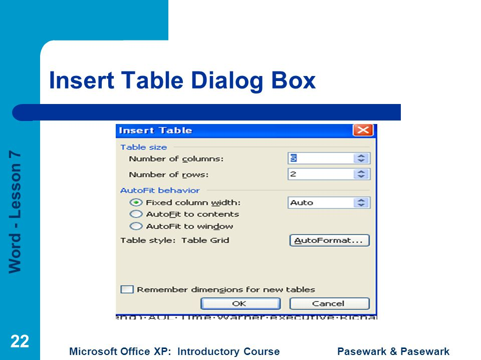 Word - Lesson 7 Microsoft Office XP: Introductory Course Pasewark & Pasewark 22 Insert Table Dialog Box