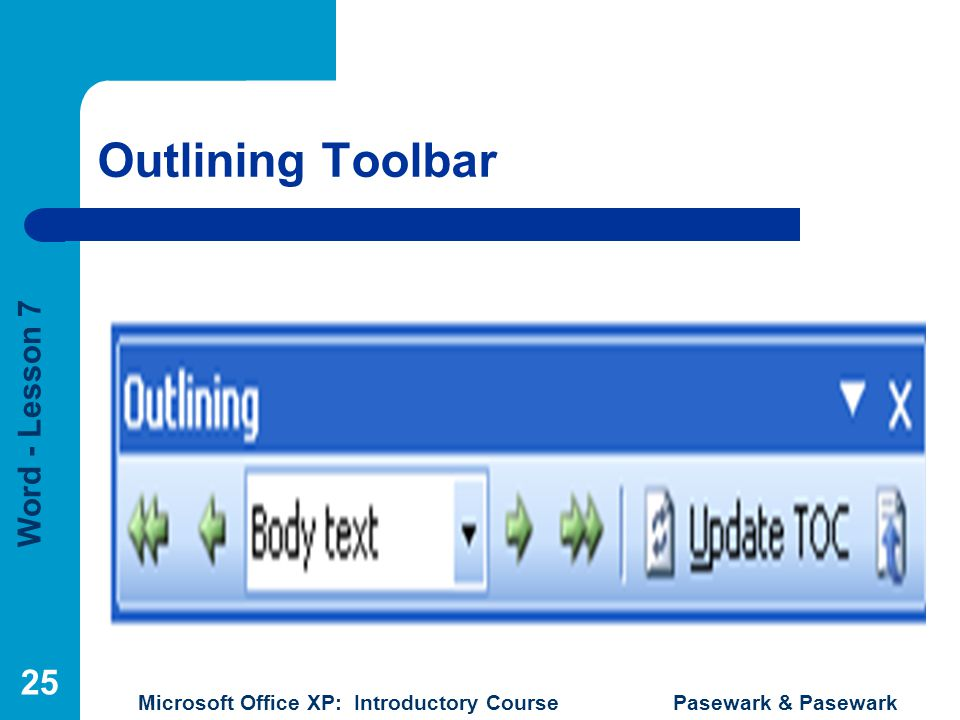 Word - Lesson 7 Microsoft Office XP: Introductory Course Pasewark & Pasewark 25 Outlining Toolbar
