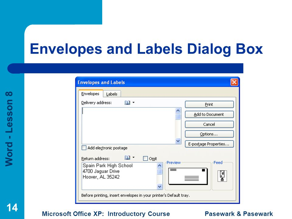 Word - Lesson 8 Microsoft Office XP: Introductory Course Pasewark & Pasewark 14 Envelopes and Labels Dialog Box