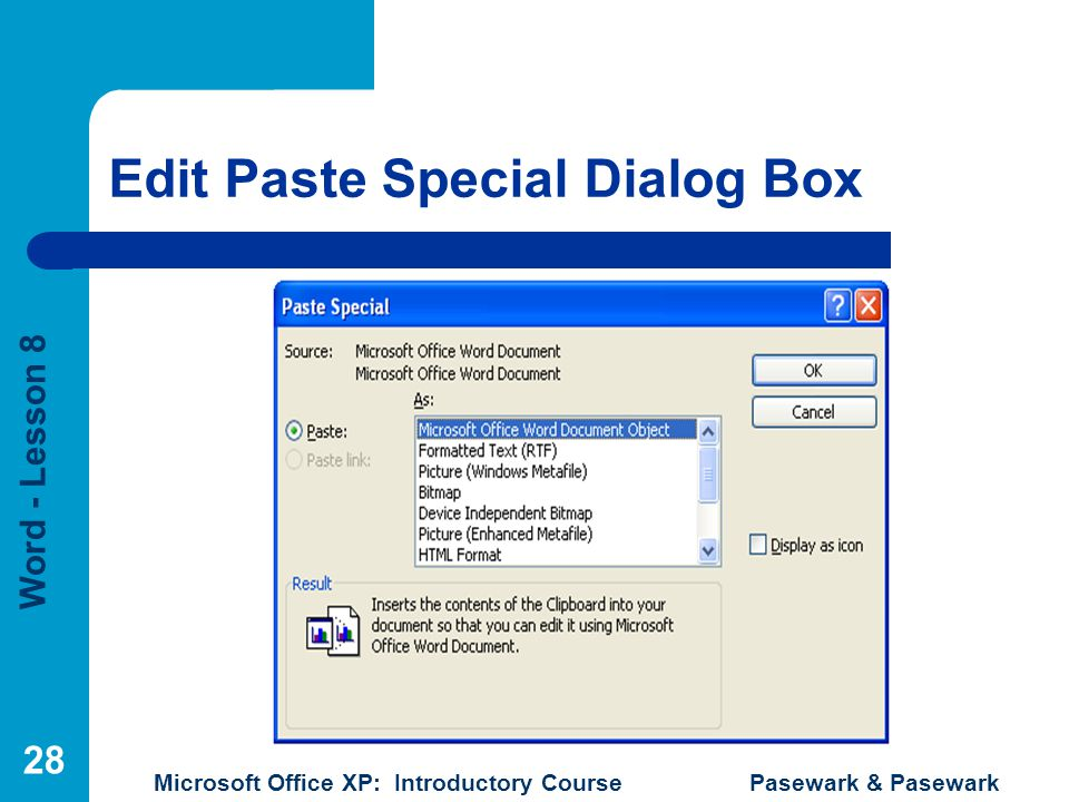 Word - Lesson 8 Microsoft Office XP: Introductory Course Pasewark & Pasewark 28 Edit Paste Special Dialog Box