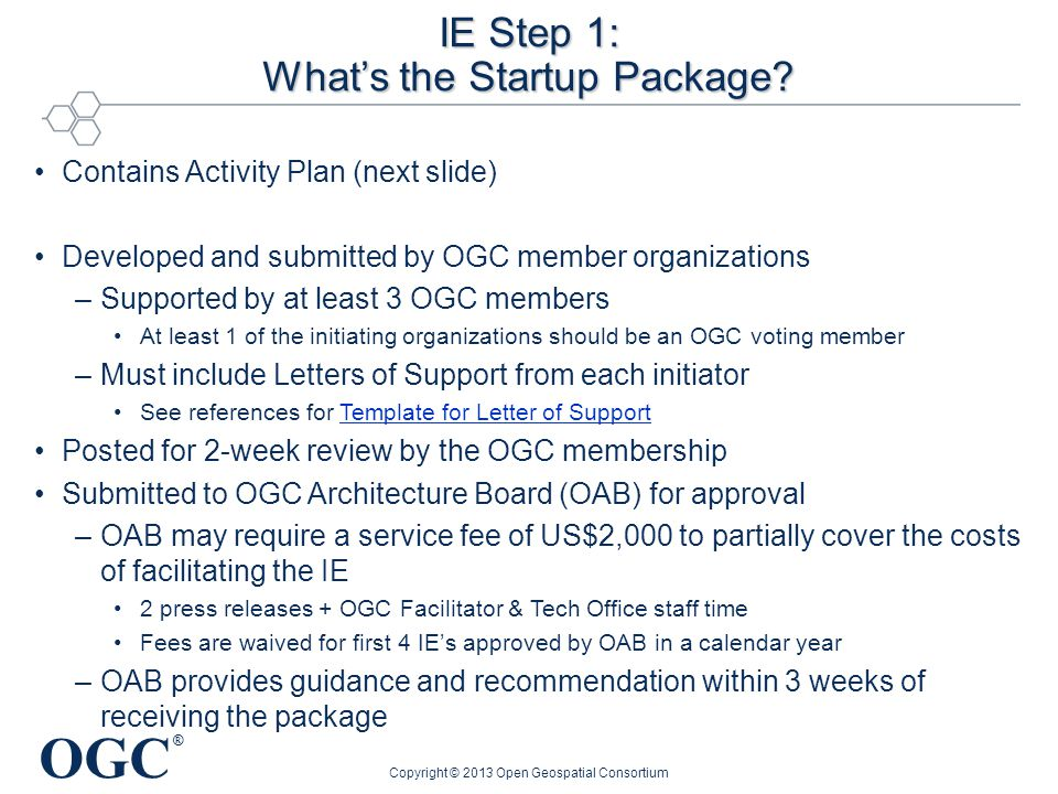 OGC ® IE Step 1: What's the Startup Package? Copyright © 2013 Open Geospatial Consortium Contains Activity Plan (next slide) Developed and submitted b