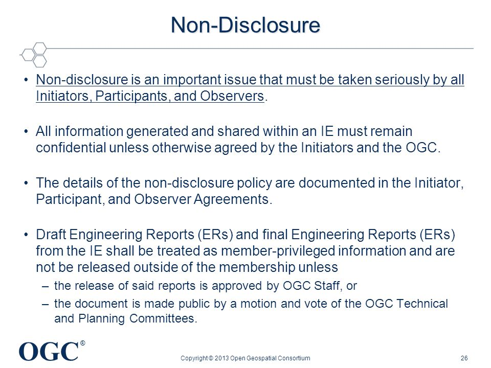 OGC ® Non-Disclosure Non-disclosure is an important issue that must be taken seriously by all Initiators, Participants, and Observers. All information