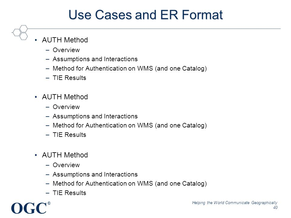 OGC ® Use Cases and ER Format AUTH Method –Overview –Assumptions and Interactions –Method for Authentication on WMS (and one Catalog) –TIE Results AUT