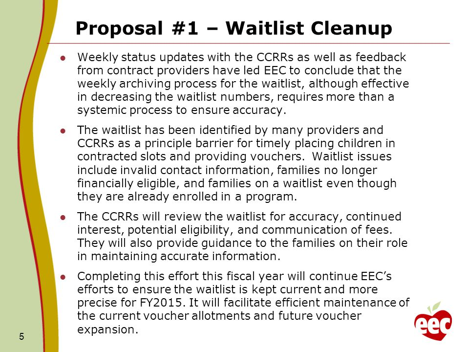 Proposal #1 – Waitlist Cleanup We have assessed the number of families on the waitlist for each CCRR and with feedback from the CCRRs, EEC has determined that one full time staff can contact three families per hour or, on average, 24 families per day.