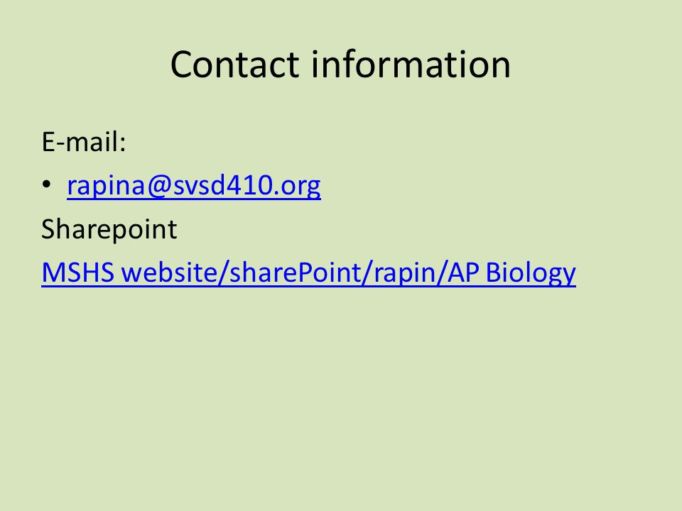 Contact information E-mail: rapina@svsd410.org Sharepoint MSHS website/sharePoint/rapin/AP Biology