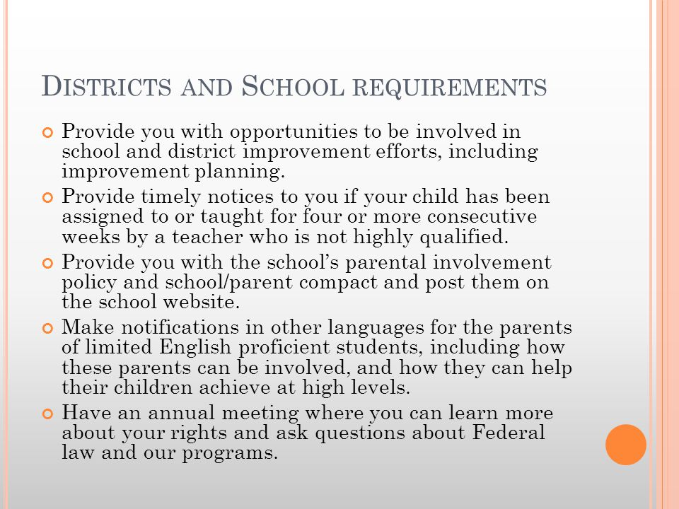 D ISTRICTS AND S CHOOL REQUIREMENTS Provide you with opportunities to be involved in school and district improvement efforts, including improvement pl