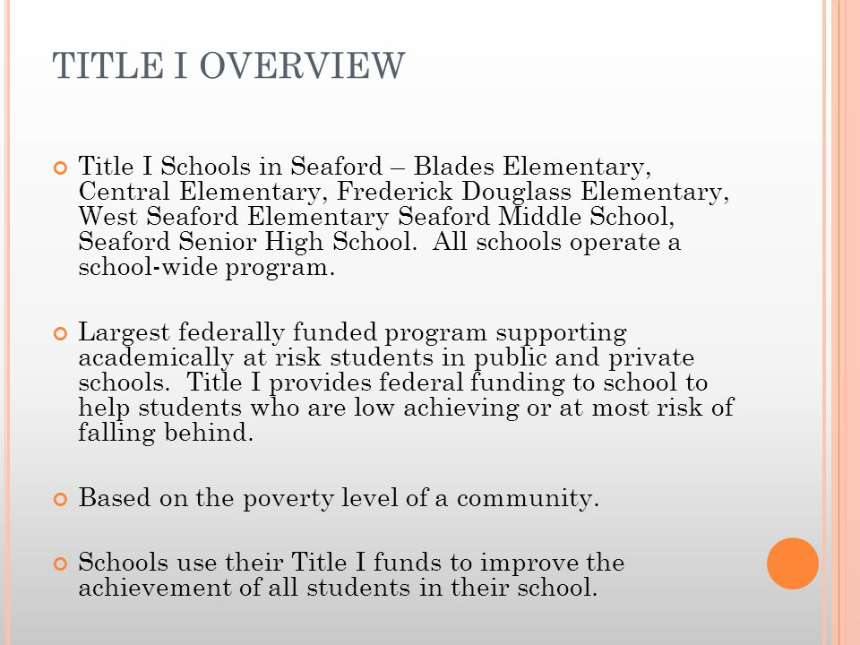 TITLE I OVERVIEW Title I Schools in Seaford – Blades Elementary, Central Elementary, Frederick Douglass Elementary, West Seaford Elementary Seaford Middle School, Seaford Senior High School.