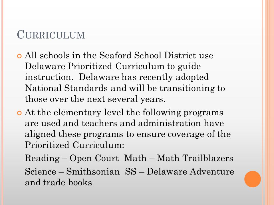 C URRICULUM All schools in the Seaford School District use Delaware Prioritized Curriculum to guide instruction. Delaware has recently adopted Nationa
