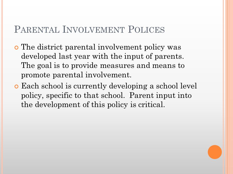 P ARENTAL I NVOLVEMENT P OLICES The district parental involvement policy was developed last year with the input of parents.
