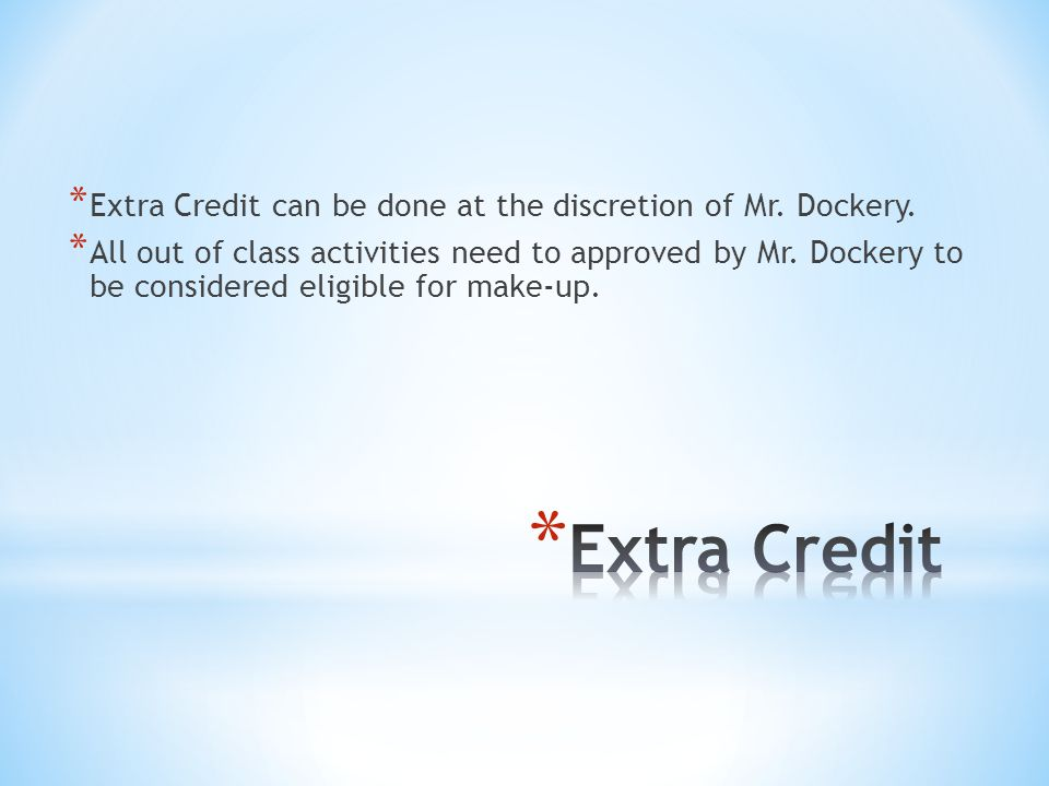 * Extra Credit can be done at the discretion of Mr.