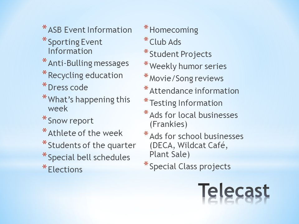 * ASB Event Information * Sporting Event Information * Anti-Bulling messages * Recycling education * Dress code * What's happening this week * Snow re