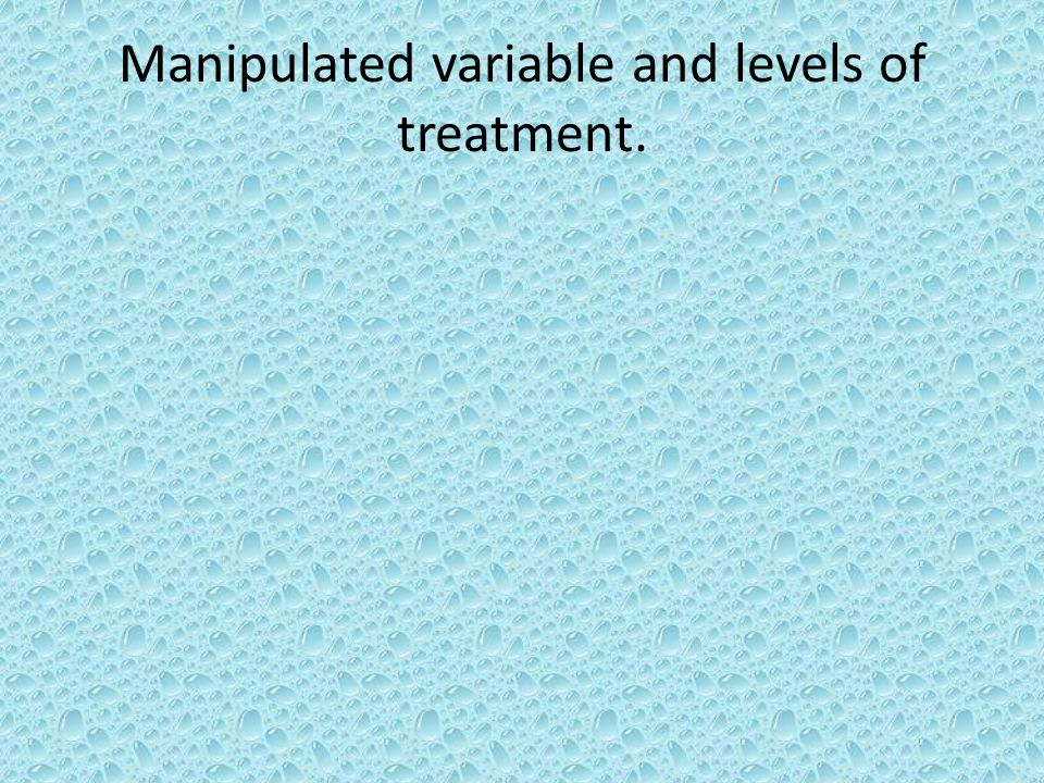 Manipulated variable and levels of treatment.