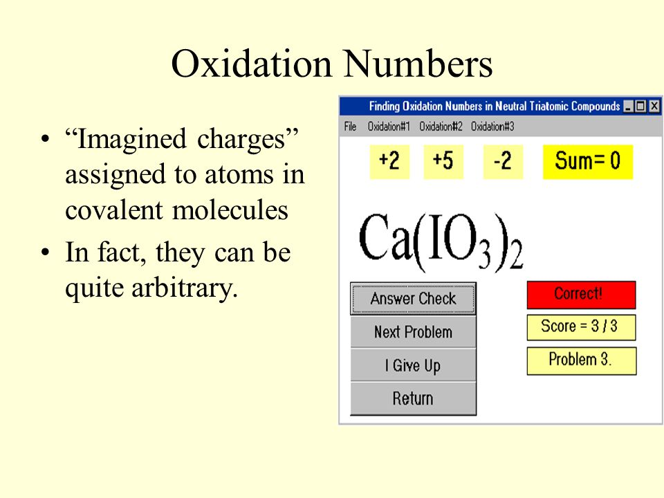 "Oxidation Numbers ""Imagined charges"" assigned to atoms in covalent molecules In fact, they can be quite arbitrary."