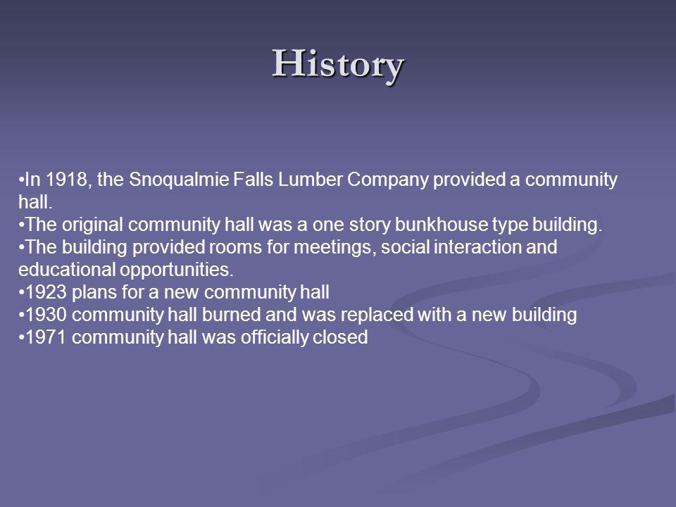 History In 1918, the Snoqualmie Falls Lumber Company provided a community hall.