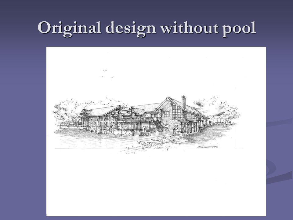 Original design without pool