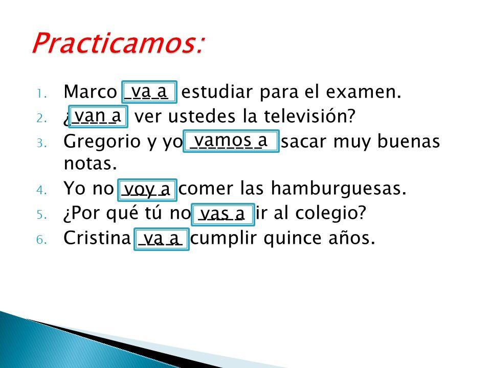 1. Marco _____ estudiar para el examen. 2. ¿_____ ver ustedes la televisión.