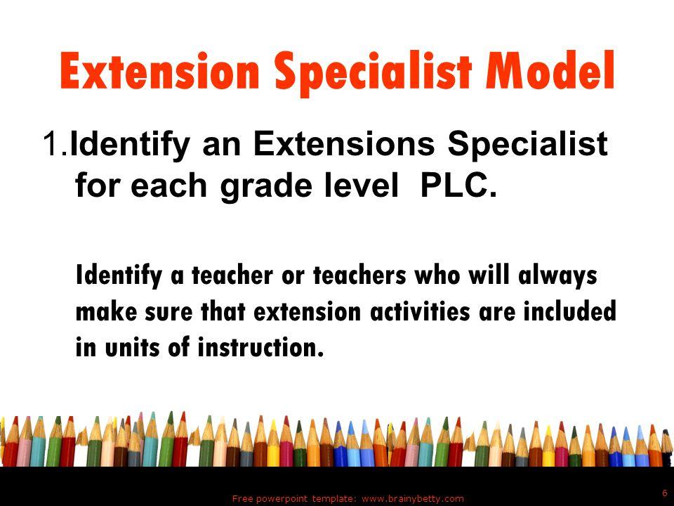 Free powerpoint template: www.brainybetty.com 7 Extension Specialist Model 2.