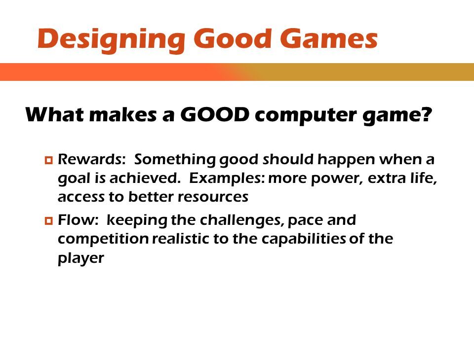 Designing Good Games What makes a GOOD computer game.
