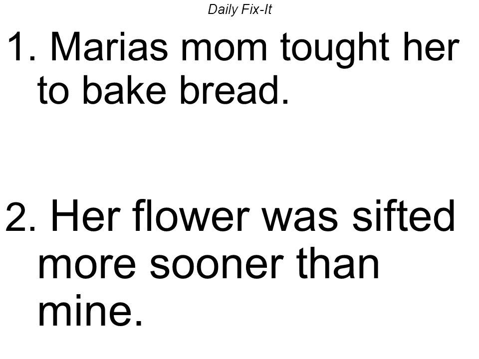 Daily Fix-It 1. Marias mom tought her to bake bread.
