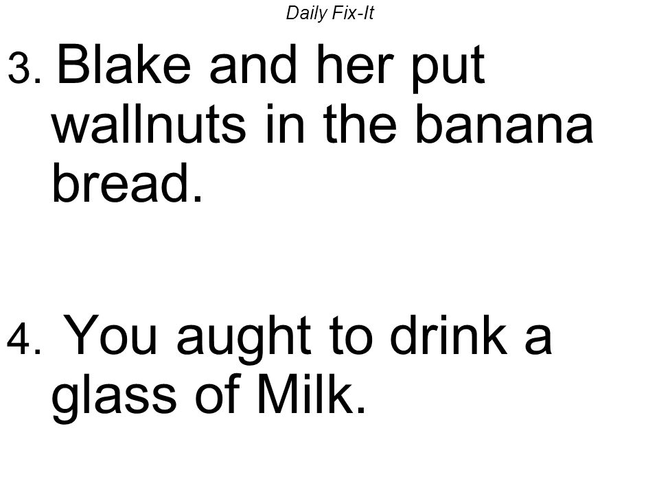 Daily Fix-It 3.Blake and her put wallnuts in the banana bread.