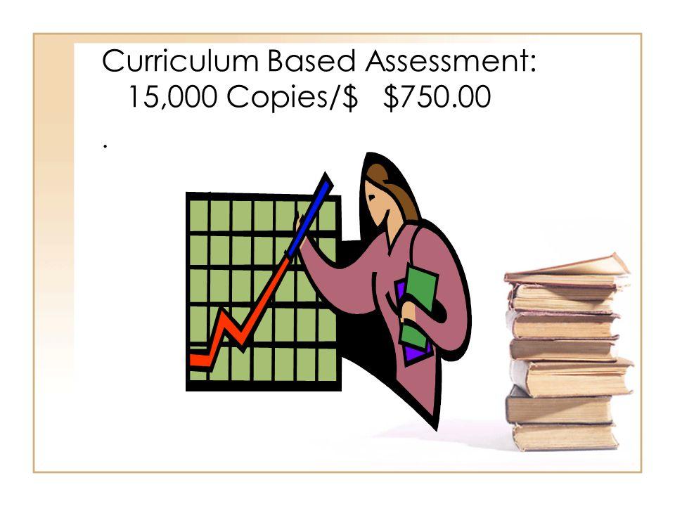 Curriculum Based Assessment: 15,000 Copies/$ $750.00.