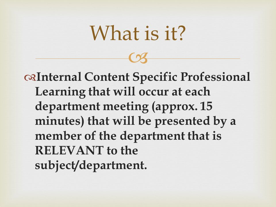   Internal Content Specific Professional Learning that will occur at each department meeting (approx.
