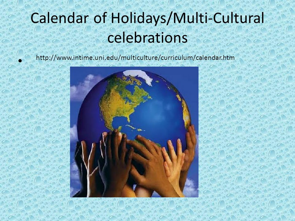 Calendar of Holidays/Multi-Cultural celebrations http://www.intime.uni.edu/multiculture/curriculum/calendar.htm