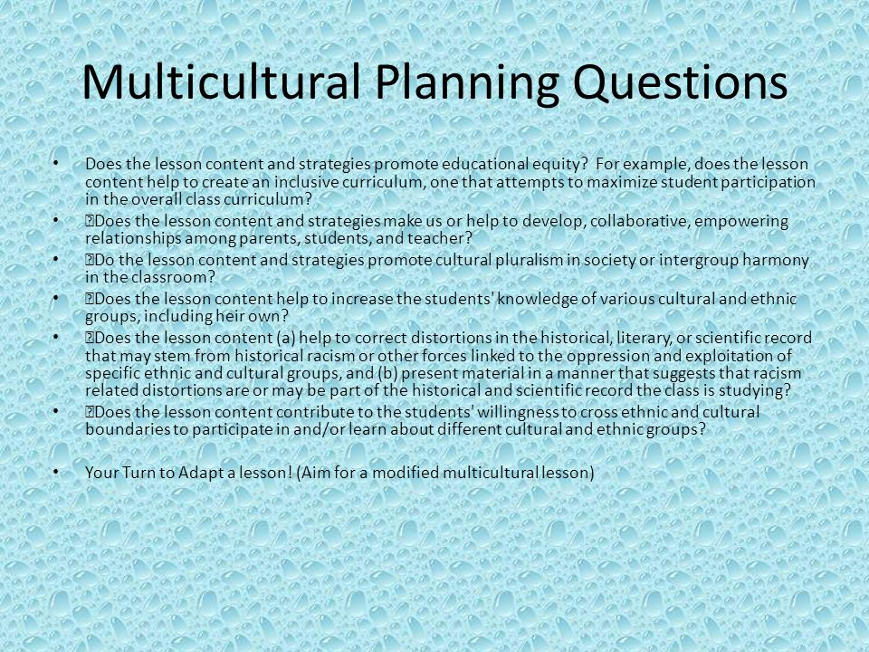 Multicultural Planning Questions Does the lesson content and strategies promote educational equity.