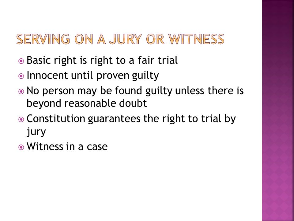  Basic right is right to a fair trial  Innocent until proven guilty  No person may be found guilty unless there is beyond reasonable doubt  Consti