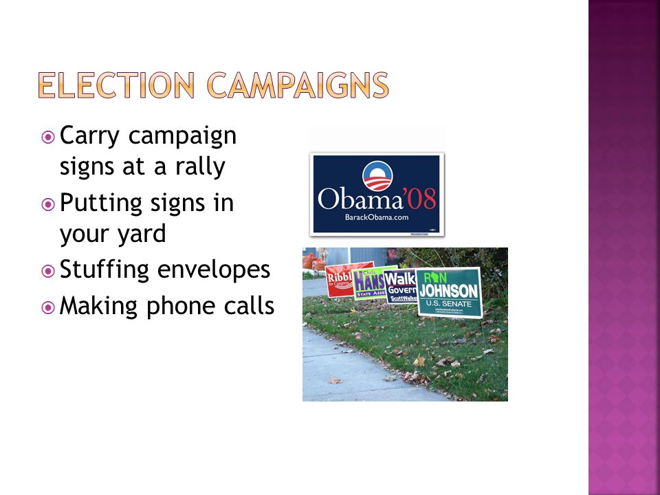  Carry campaign signs at a rally  Putting signs in your yard  Stuffing envelopes  Making phone calls